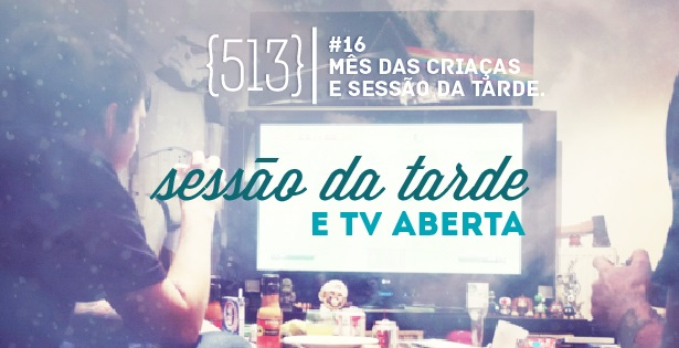 513 podcast 016 sessão da tarde e filmes na tv