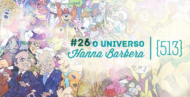 513 Podcast 26 - o universo Hanna Barbera-modo-meu