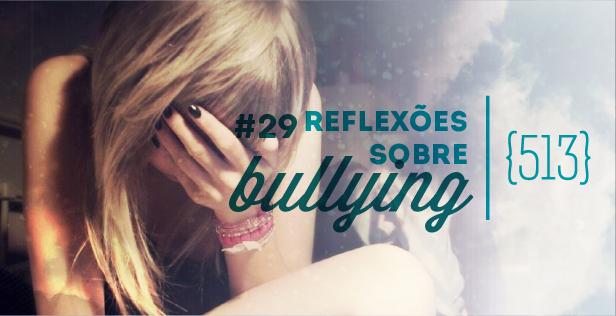513 podcast 029 - Reflexões sobre bullying - capa