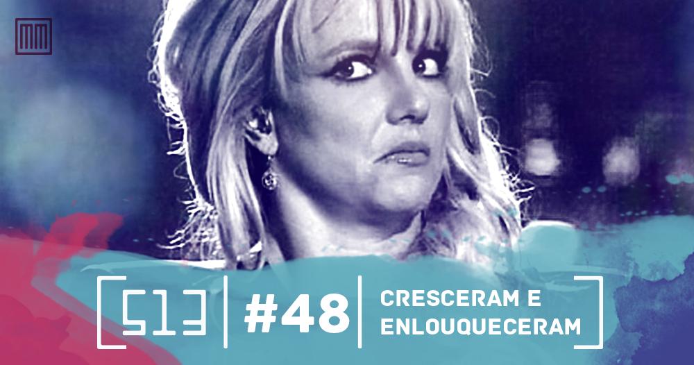 513 podcast 48 - Cresceram e enlouqueceram