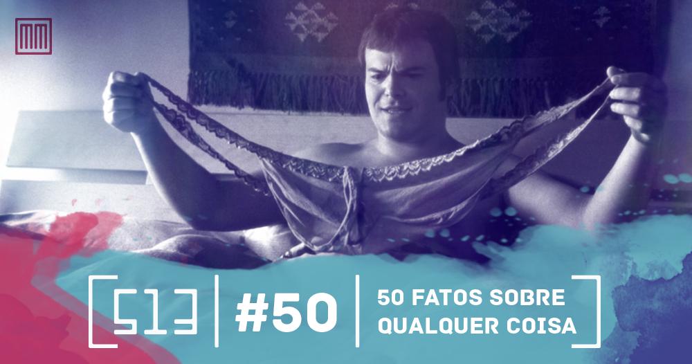 513-podcast-050-50-fatos-sobre-qualquer-coisa