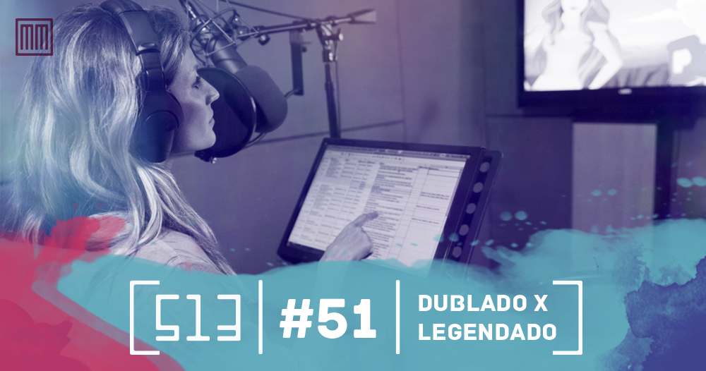 513 podcast 51 - Dublado x legendado