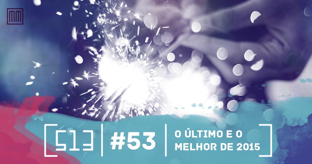 513-podcast-53-O-ultimo-e-o-melhor-de-2015